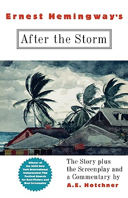 Ernest Hemingway's After the Storm: The Story Plus the Screenplay and a Commentary - Hotchner, A E, and Hotchner, Other A