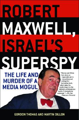 Robert Maxwell, Israel's Superspy: The Life and Murder of a Media Mogul - Thomas, Gordon, and Martin, Dillon, and Dillon, Martin