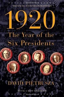 1920: The Year of the Six Presidents - Pietrusza, David