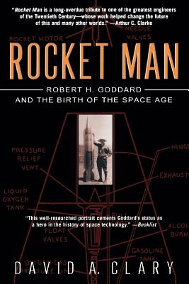 Rocket Man: Robert H. Goddard and the Birth of the Space Age - Clary, David