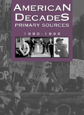 American Decades Primary Sources: 1990-1999 - Rose, Cynthia (Editor)