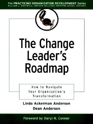 The Change Leader's Roadmap: How to Navigate Your Organization's Transformation - Anderson, Dean, and Ackerman-Anderson, Linda S, and Anderson, D W