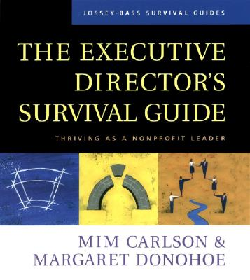 The Executive Director's Survival Guide: Thriving as a Nonprofit Leader - Carlson, Mim, and Donohoe, Margaret