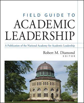 Field Guide to Academic Leadership - Diamond, Robert M, and Adam, Bronwyn E (Editor)