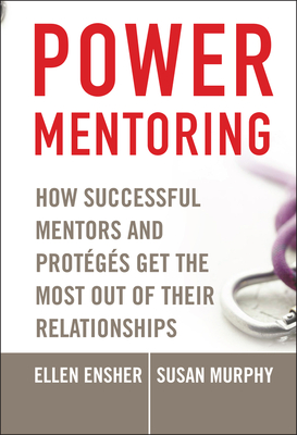 Power Mentoring: How Successful Mentors and Proteges Get the Most Out of Their Relationships - Ensher, Ellen A, and Murphy, Susan E