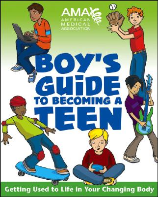 American Medical Association Boy's Guide to Becoming a Teen: Getting Used to Life in Your Changing Body - American Medical Association, and Middleman, Amy B. (Editor), and Pfeifer, Kate Gruenwald (Editor)