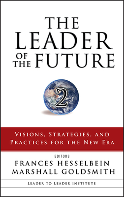 The Leader of the Future 2: Visions, Strategies, and Practices for the New Era - Hesselbein, Frances (Editor), and Goldsmith, Marshall (Editor)