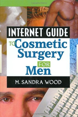 Internet Guide to Cosmetic Surgery for Men - Wood, M Sandra, MLS, MBA, and Haworth Information Press (Creator)
