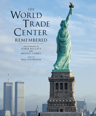The World Trade Center Remembered - Bullaty, Sonja (Photographer), and Goldberger, Paul, Professor (Introduction by), and Lomeo, Angelo (Photographer)