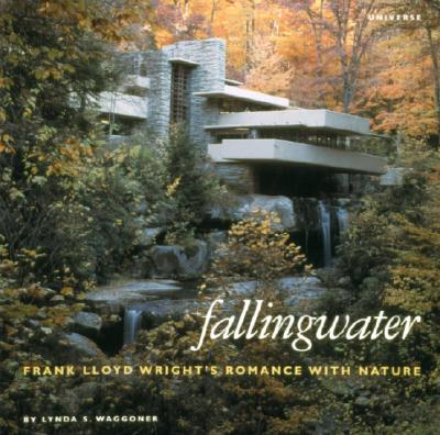 Fallingwater: Frank Lloyd Wright's Romance with Nature - Waggoner, Lynda S, and Western Pennsylvania Conservancy
