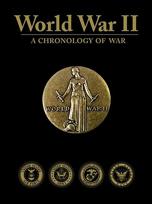 World War II: A Chronology of War - Bluhm, Raymond K (Editor), and Bush, George H W (Foreword by)