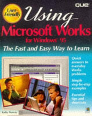 Using Microsoft Works for Windows 95 - Murray Sabotin, Kathy, and Sabotin, Kathy M, and Murray, Katherine