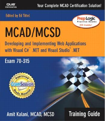 McAd/MCSD Training Guide (70-315): Developing and Implementing Web Applications with Visual C# and Visual Studio.Net - Kalani, Amit