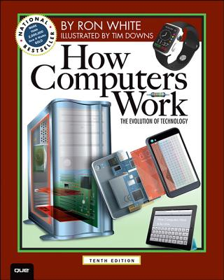 How Computers Work - White, Ron, and Downs, Timothy
