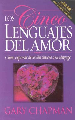 Los Cinco Lenguajes del Amor: Como Expresar Devocio Sincera A su Conyuge - Chapman, Gary D, Dr., PH.D.
