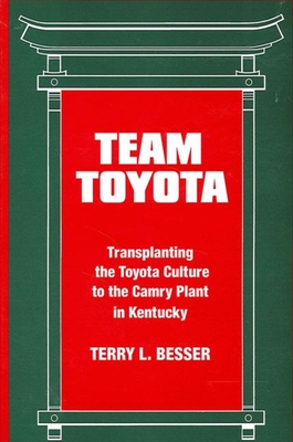 Team Toyota: Transplanting the Toyota Culture to the Camry Plant in Kentucky - Besser, Terry L