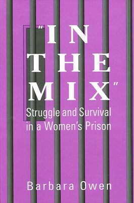 In the Mix: Struggle and Survival in a Women's Prison - Owen, Barbara