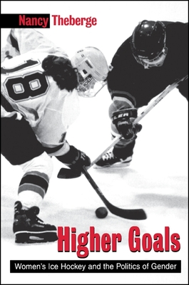 Higher Goals: Women's Ice Hockey and the Politics of Gender - Theberge, Nancy