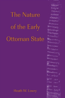 Nature of the Early Ottoman State - Lowry, Heath W