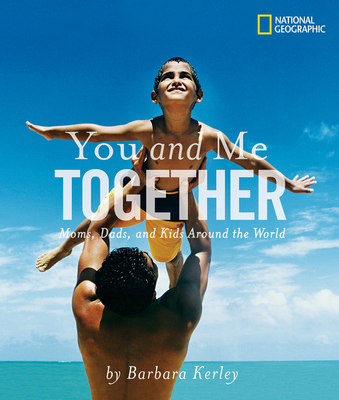 You and Me Together: Moms, Dads, and Kids Around the World - Kerley, Barbara