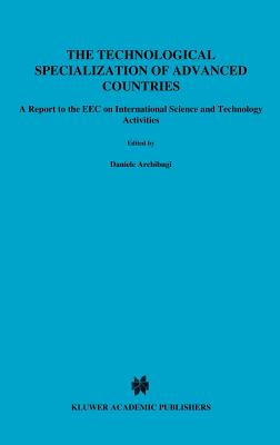 The Technological Specialization of Advanced Countries: A Report to the EEC on International Science and Technology Activities - Archibugi, Daniele (Editor), and Pianta, Mario
