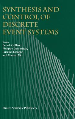 Synthesis and Control of Discrete Event Systems - Caillaud, Beno T (Editor), and Darondeau, Philippe (Editor), and Lavagno, Luciano (Editor)