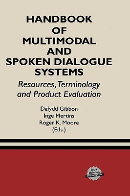 Handbook of Multimodal and Spoken Dialogue Systems: Resources, Terminology and Product Evaluation - Mertins, Inge (Editor), and Moore, Roger K (Editor), and Gibbon, Dafydd (Editor)