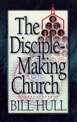 The Disciple-Making Church - Hull, Bill, and Ball, Howard (Foreword by)