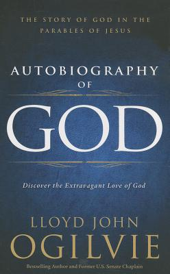 Autobiography of God - Ogilvie, Lloyd John, Dr.