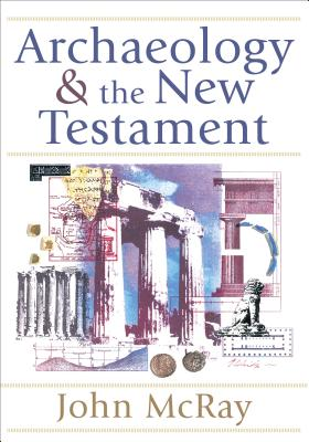Archaeology and the New Testament - McRay, John, Dr., PH.D.