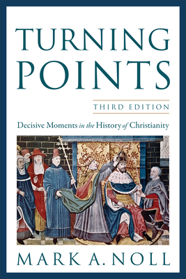 Turning Points: Decisive Moments in the History of Christianity - Noll, Mark A, Professor