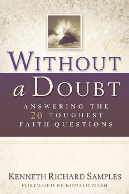 Without a Doubt: Answering the 20 Toughest Faith Questions - Samples, Kenneth Richard, and Nash, Ronald (Foreword by)