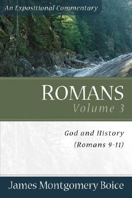 Romans Volume 3: God and History (Romans 9-11) - Boice, James Montgomery