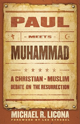 Paul Meets Muhammad: A Christian-Muslim Debate on the Resurrection - Licona, Michael R, PH.D., and Strobel, Lee (Foreword by)