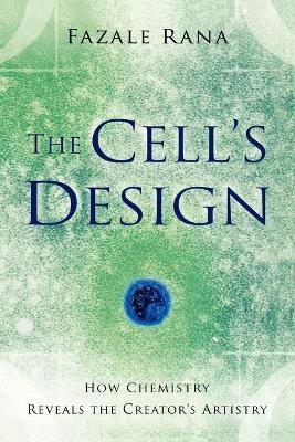 The Cell's Design: How Chemistry Reveals the Creator's Artistry - Rana, Fazale