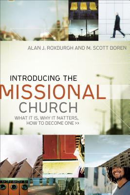 Introducing the Missional Church: What It Is, Why It Matters, How to Become One - Roxburgh, Alan J, and Boren, M Scott, and Priddy, Mark (Editor)
