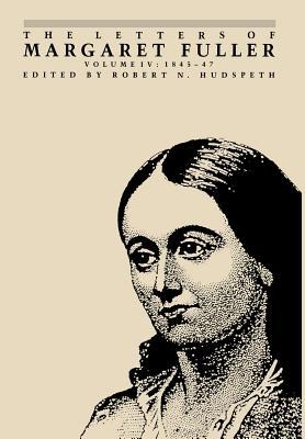 The Letters of Margaret Fuller: 1845 1847 - Fuller, Margaret, and Hudspeth, Robert N (Editor), and Fuller, Margaret N (Editor)