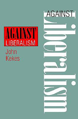 Against Liberalism - Kekes, John, and Keke, John