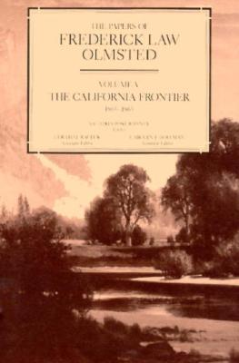 The Papers of Frederick Law Olmsted: The California Frontier, 1863-1865 - Olmsted, Frederick Law, Jr. (Editor), and Hoffman, Carolyn F (Editor), and Rauluk, Gerard J (Editor)