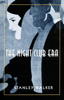The Night Club Era - Walker, Stanley, Professor, and Johnston, Alva, Professor (Introduction by)