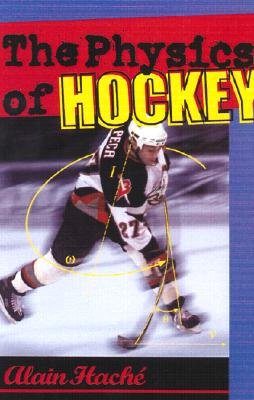 The Physics of Hockey - Hache, Alain, and Hacha(c), Alain, Professor, and Hach?, Alain