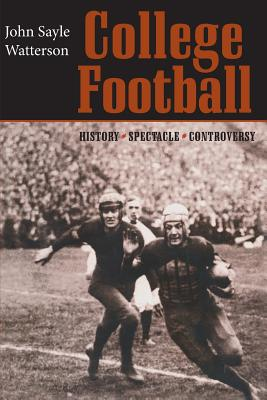 College Football: History, Spectacle, Controversy - Watterson, John Sayle, Professor