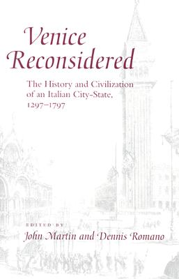 Venice Reconsidered: The History and Civilization of an Italian City-State, 1297-1797 - Martin, John (Editor), and Romano, Dennis, Professor (Editor)
