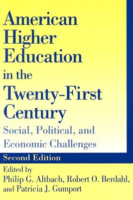 American Higher Education in the Twenty-First Century: Social, Political, and Economic Challenges - Altbach, Philip G, Professor (Editor), and Berdahl, Robert O, Professor (Editor), and Gumport, Patricia J, Professor (Editor)