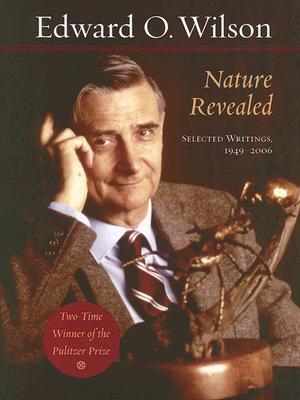 Nature Revealed: Selected Writings, 1949-2006 - Wilson, Edward Osborne
