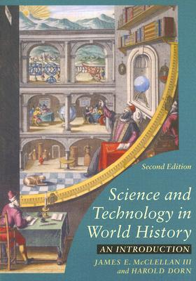 Science and Technology in World History: An Introduction - McClellan, James E, Professor, III, and Dorn, Harold, Professor