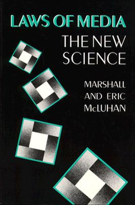 Laws of Media New Science - McLuhan, Marshall, and McLuhan, Eric, Ph.D., and McLuhan, M