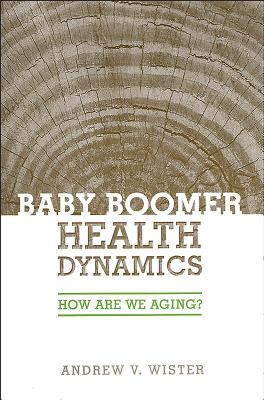 Baby Boomer Health Dynamics: How Are We Aging? - Wister, Andrew V