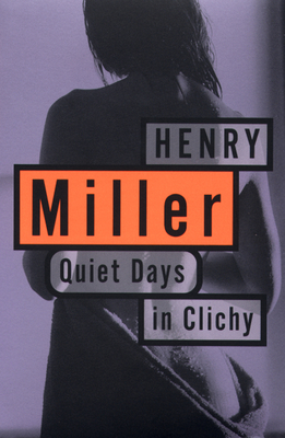 Quiet Days in Clichy - Miller, Henry