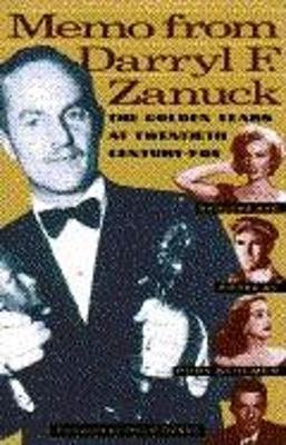 Memo from Darryl F. Zanuck: The Golden Years at Twentieth Century Fox - Behlmer, Rudy (Editor)
